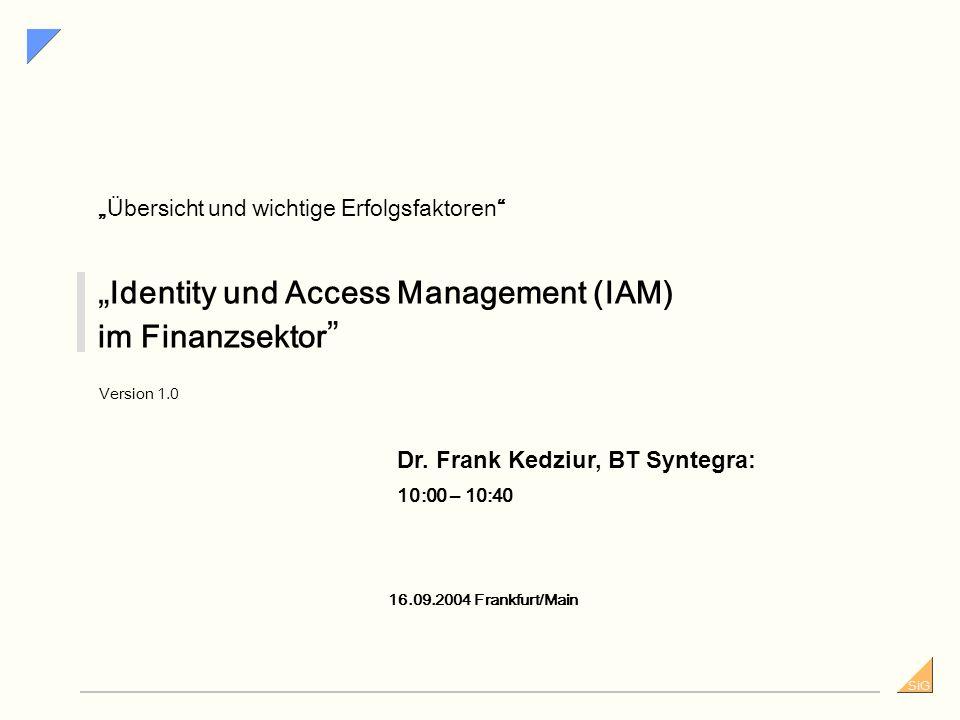 SiG Identity und Access Management (IAM) im Finanzsektor Version 1.0 16.09.2004 Frankfurt/Main Übersicht und wichtige Erfolgsfaktoren Dr.