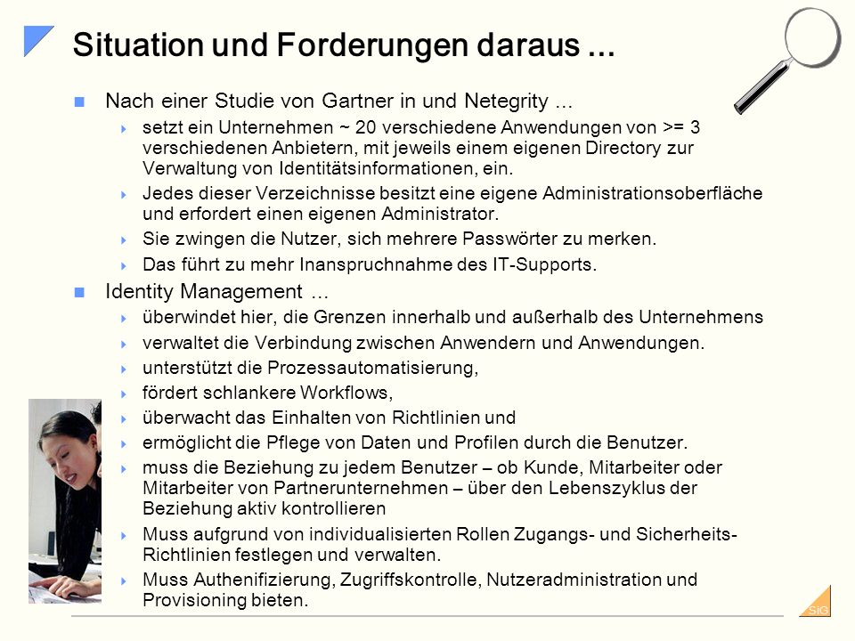 SiG Identity Management im heterogenen IT-Umfeld Einsatz von Identity Management im heterogenen IT-Umfeld eines typischen Unternehmens der Finanzwirtschaft (Quelle: Netegrity)
