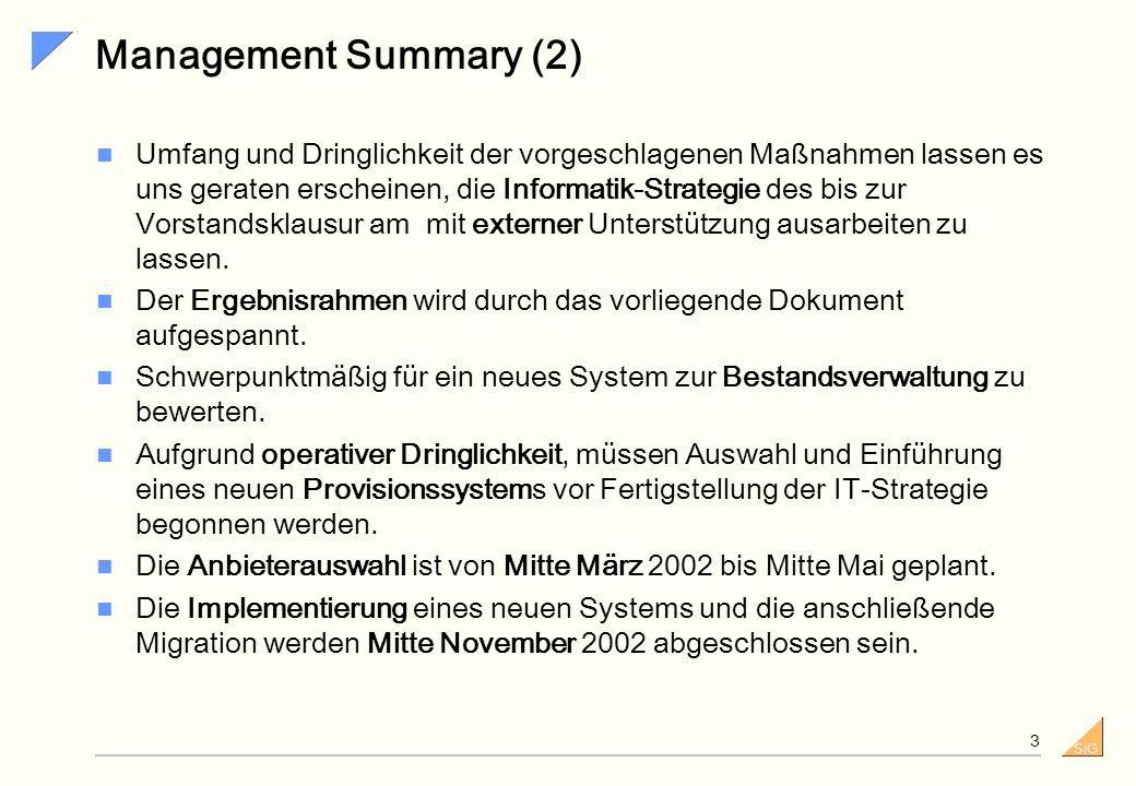 SiG 2 Management Summary (1) Aufbauend auf... den Aussagen der Unternehmensstrategie, der heutigen Situation der Informatik und den zur Verfügung steh