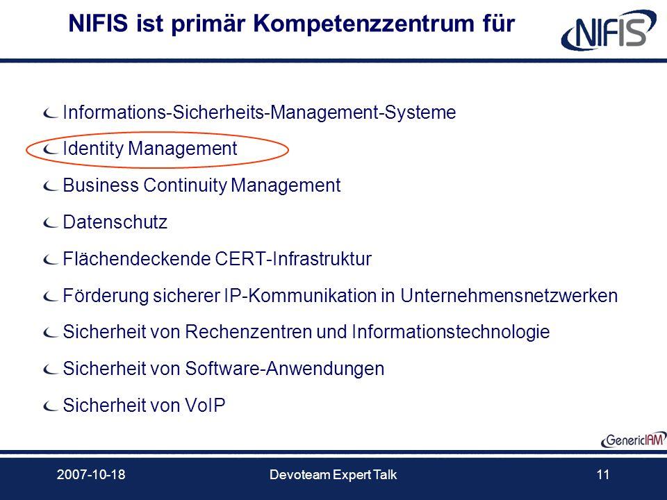 2007-10-18Devoteam Expert Talk11 NIFIS ist primär Kompetenzzentrum für Informations-Sicherheits-Management-Systeme Identity Management Business Contin