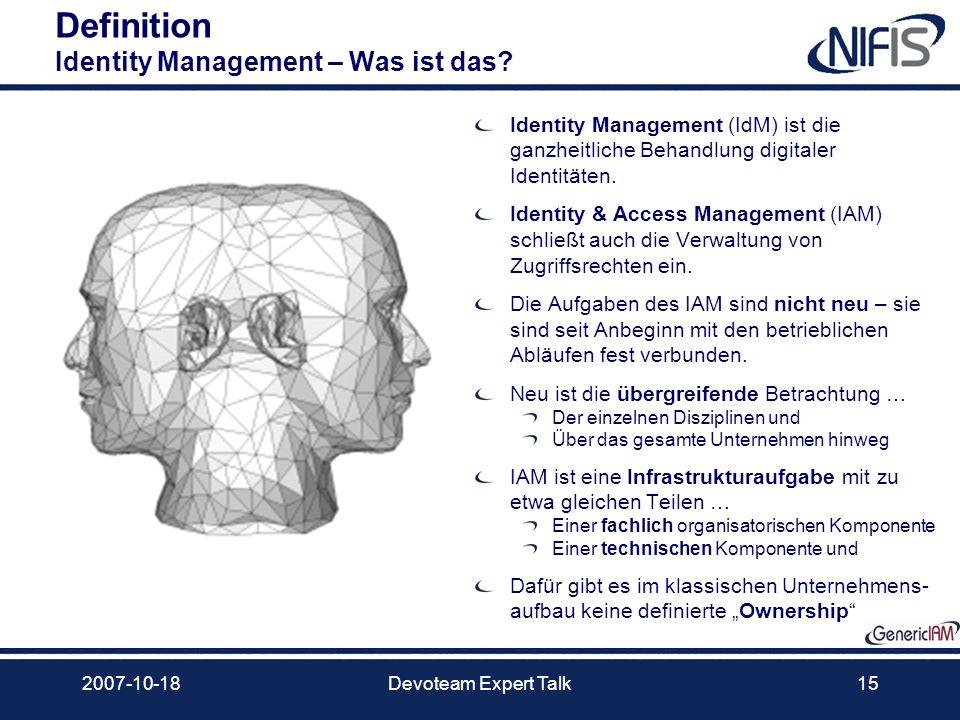 2007-10-18Devoteam Expert Talk15 Definition Identity Management – Was ist das? Identity Management (IdM) ist die ganzheitliche Behandlung digitaler Id