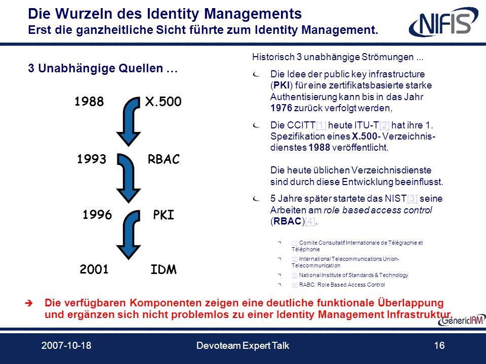 2007-10-18Devoteam Expert Talk16 3 Unabhängige Quellen … Die Wurzeln des Identity Managements Erst die ganzheitliche Sicht führte zum Identity Managem