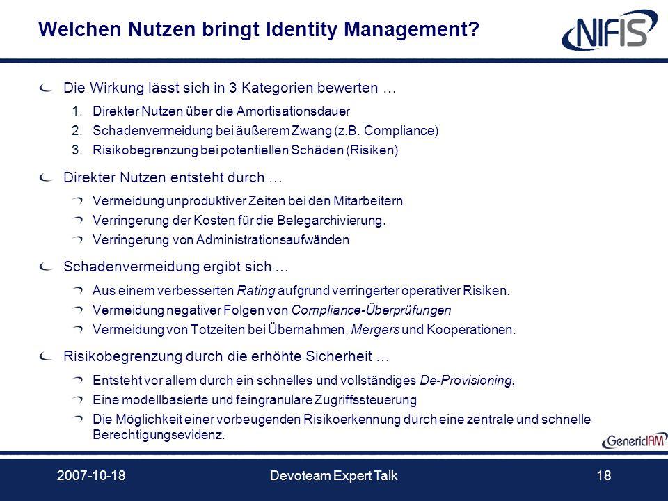 2007-10-18Devoteam Expert Talk18 Welchen Nutzen bringt Identity Management? Die Wirkung lässt sich in 3 Kategorien bewerten … 1.Direkter Nutzen über d