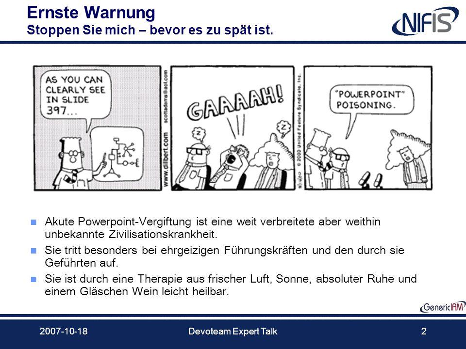 2007-10-18Devoteam Expert Talk2 Ernste Warnung Stoppen Sie mich – bevor es zu spät ist. Akute Powerpoint-Vergiftung ist eine weit verbreitete aber wei