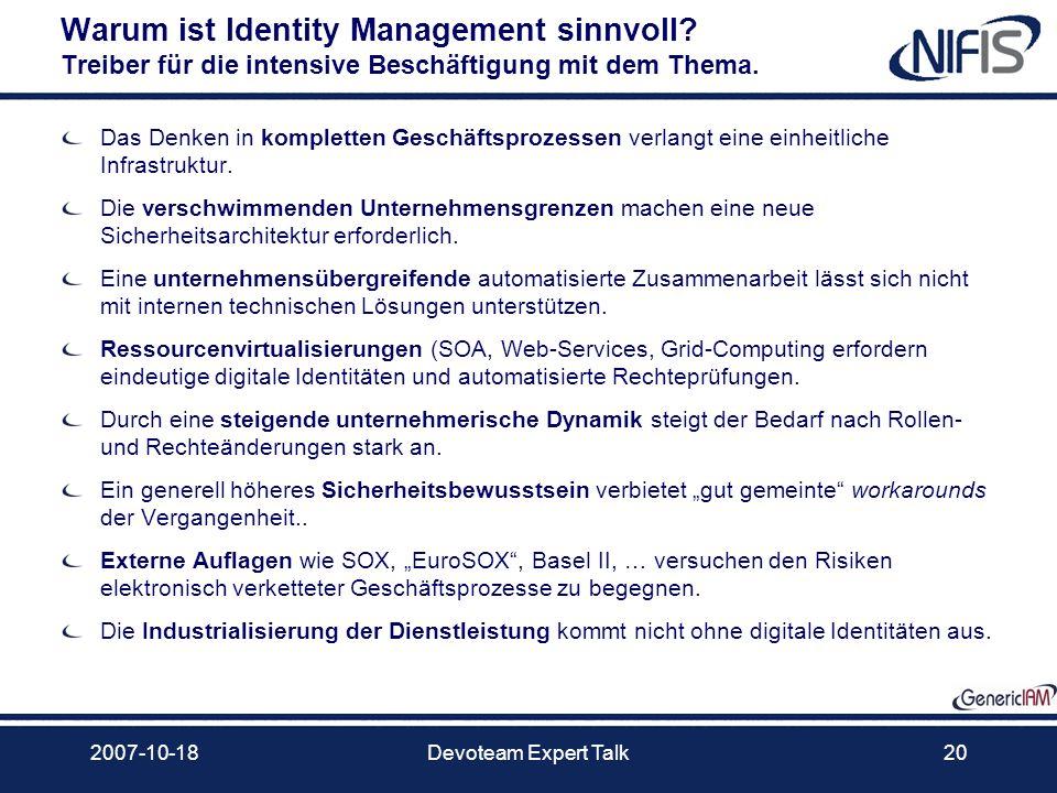 2007-10-18Devoteam Expert Talk20 Warum ist Identity Management sinnvoll? Treiber für die intensive Beschäftigung mit dem Thema. Das Denken in komplett