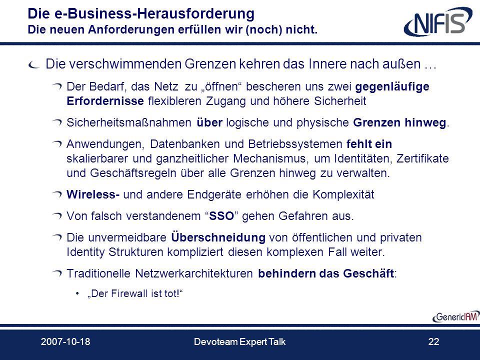 2007-10-18Devoteam Expert Talk22 Die e-Business-Herausforderung Die neuen Anforderungen erfüllen wir (noch) nicht. Die verschwimmenden Grenzen kehren