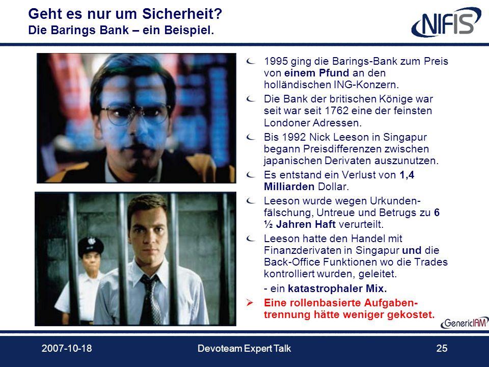 2007-10-18Devoteam Expert Talk25 Geht es nur um Sicherheit? Die Barings Bank – ein Beispiel. 1995 ging die Barings-Bank zum Preis von einem Pfund an d