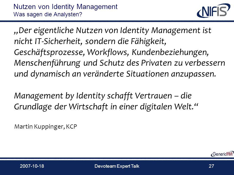 2007-10-18Devoteam Expert Talk27 Der eigentliche Nutzen von Identity Management ist nicht IT-Sicherheit, sondern die Fähigkeit, Geschäftsprozesse, Wor