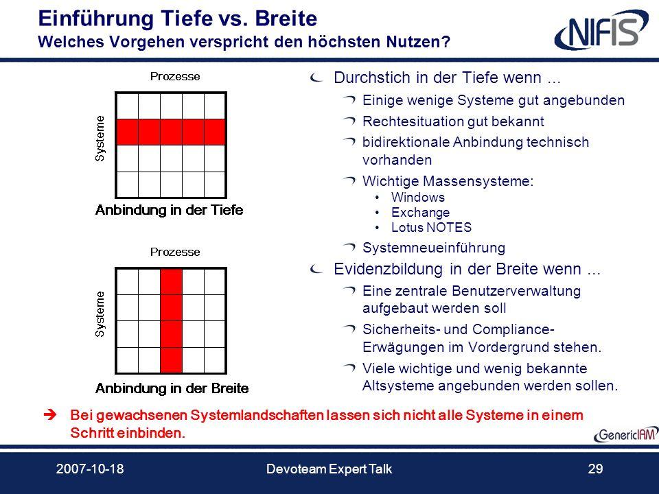 2007-10-18Devoteam Expert Talk29 Einführung Tiefe vs. Breite Welches Vorgehen verspricht den höchsten Nutzen? Durchstich in der Tiefe wenn... Einige w