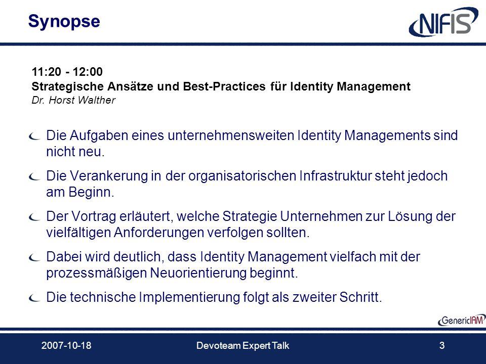 2007-10-18Devoteam Expert Talk3 Synopse Die Aufgaben eines unternehmensweiten Identity Managements sind nicht neu. Die Verankerung in der organisatori