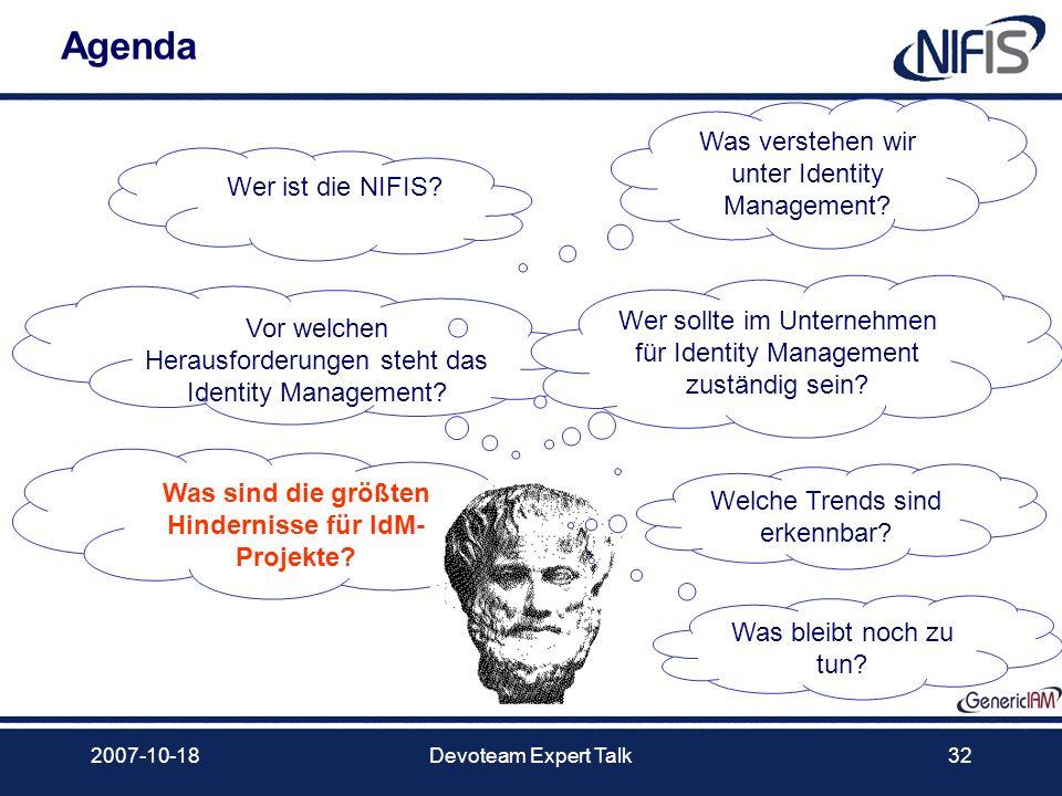2007-10-18Devoteam Expert Talk32 Agenda Was verstehen wir unter Identity Management? Vor welchen Herausforderungen steht das Identity Management? Wer