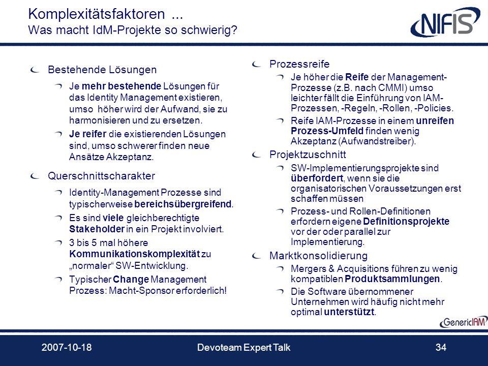 2007-10-18Devoteam Expert Talk34 Komplexitätsfaktoren... Was macht IdM-Projekte so schwierig? Bestehende Lösungen Je mehr bestehende Lösungen für das