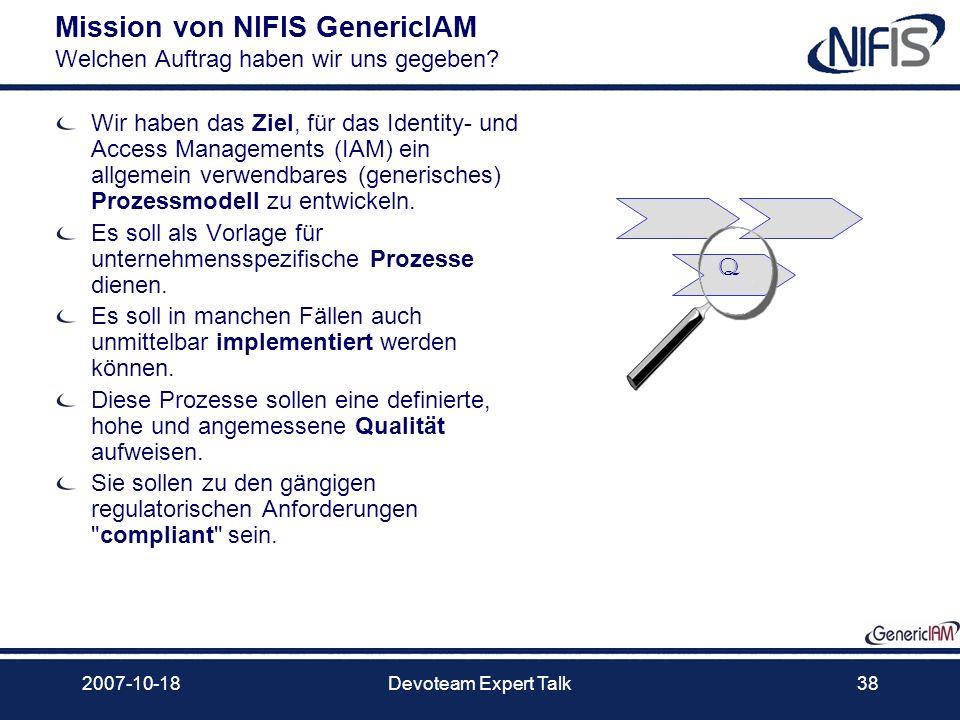 2007-10-18Devoteam Expert Talk38 Mission von NIFIS GenericIAM Welchen Auftrag haben wir uns gegeben? Wir haben das Ziel, für das Identity- und Access