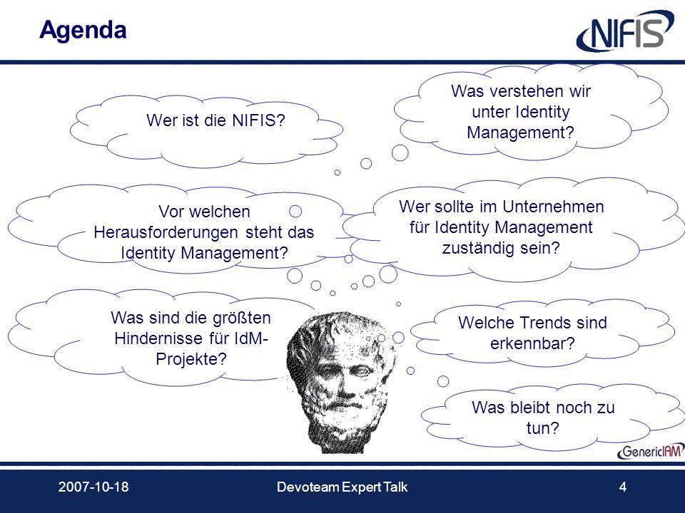 2007-10-18Devoteam Expert Talk4 Agenda Was verstehen wir unter Identity Management? Vor welchen Herausforderungen steht das Identity Management? Wer s