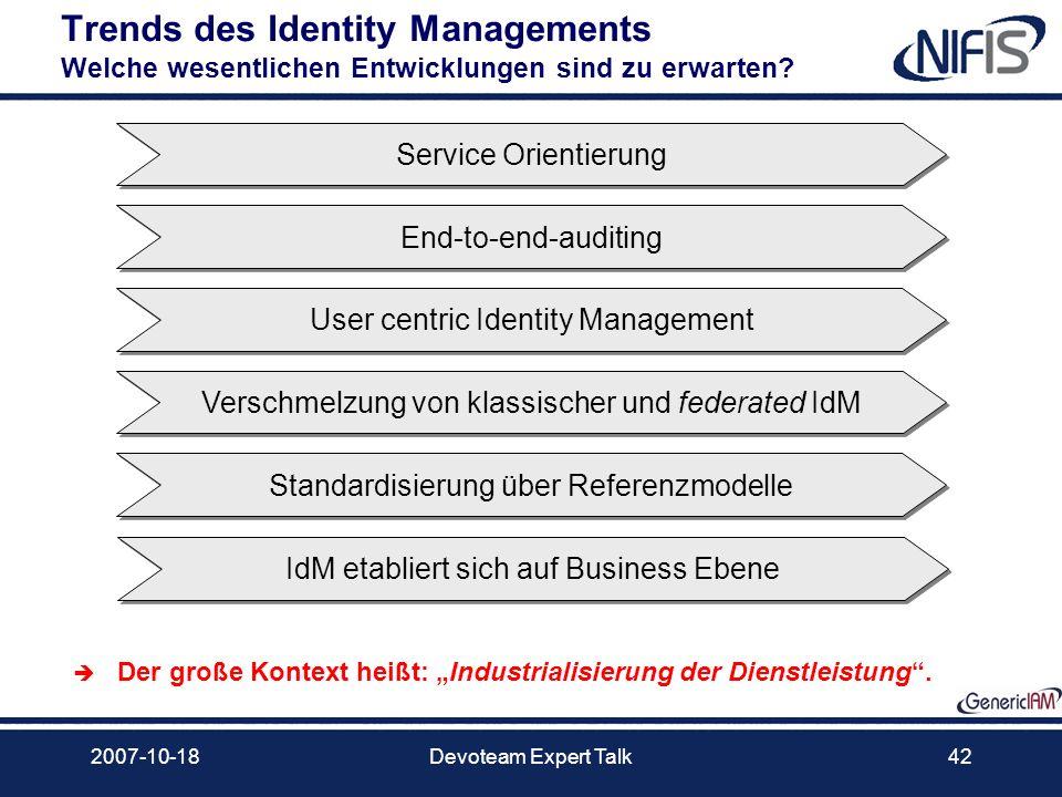 2007-10-18Devoteam Expert Talk42 Trends des Identity Managements Welche wesentlichen Entwicklungen sind zu erwarten? Service Orientierung End-to-end-a