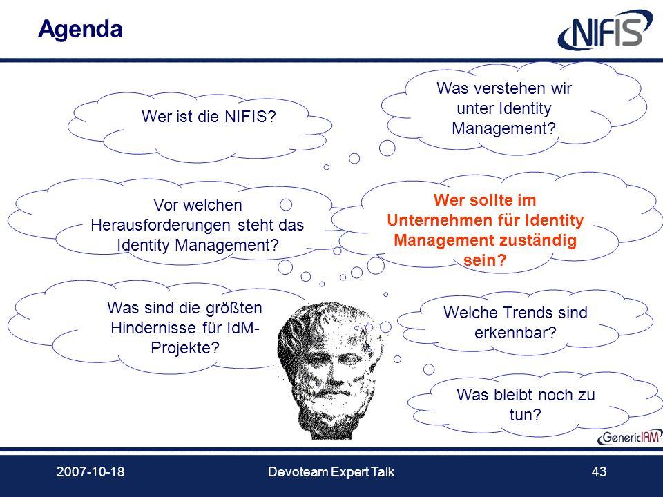 2007-10-18Devoteam Expert Talk43 Agenda Was verstehen wir unter Identity Management? Vor welchen Herausforderungen steht das Identity Management? Wer