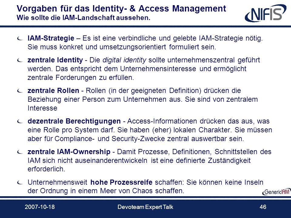 2007-10-18Devoteam Expert Talk46 Vorgaben für das Identity- & Access Management Wie sollte die IAM-Landschaft aussehen. IAM-Strategie – Es ist eine ve
