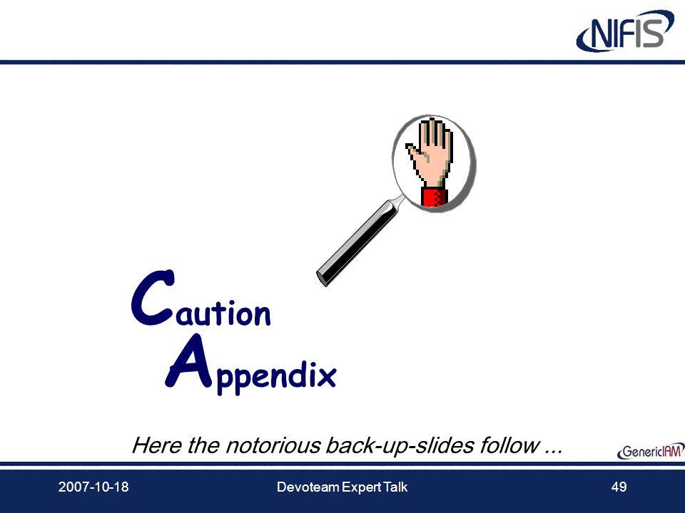 2007-10-18Devoteam Expert Talk49 C aution A ppendix Here the notorious back-up-slides follow...