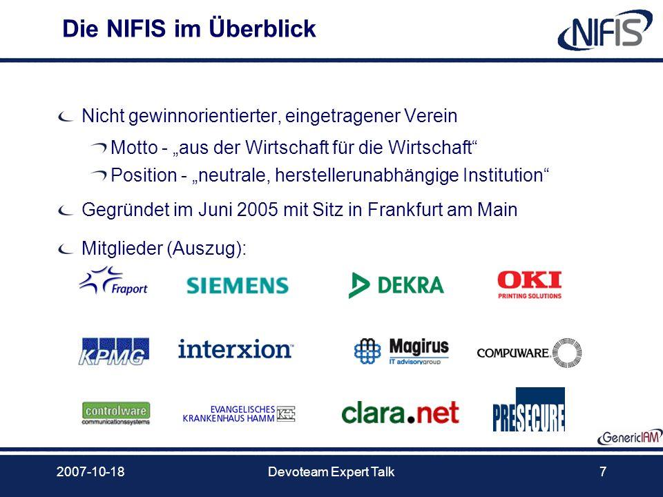 2007-10-18Devoteam Expert Talk7 Die NIFIS im Überblick Nicht gewinnorientierter, eingetragener Verein Motto - aus der Wirtschaft für die Wirtschaft Po
