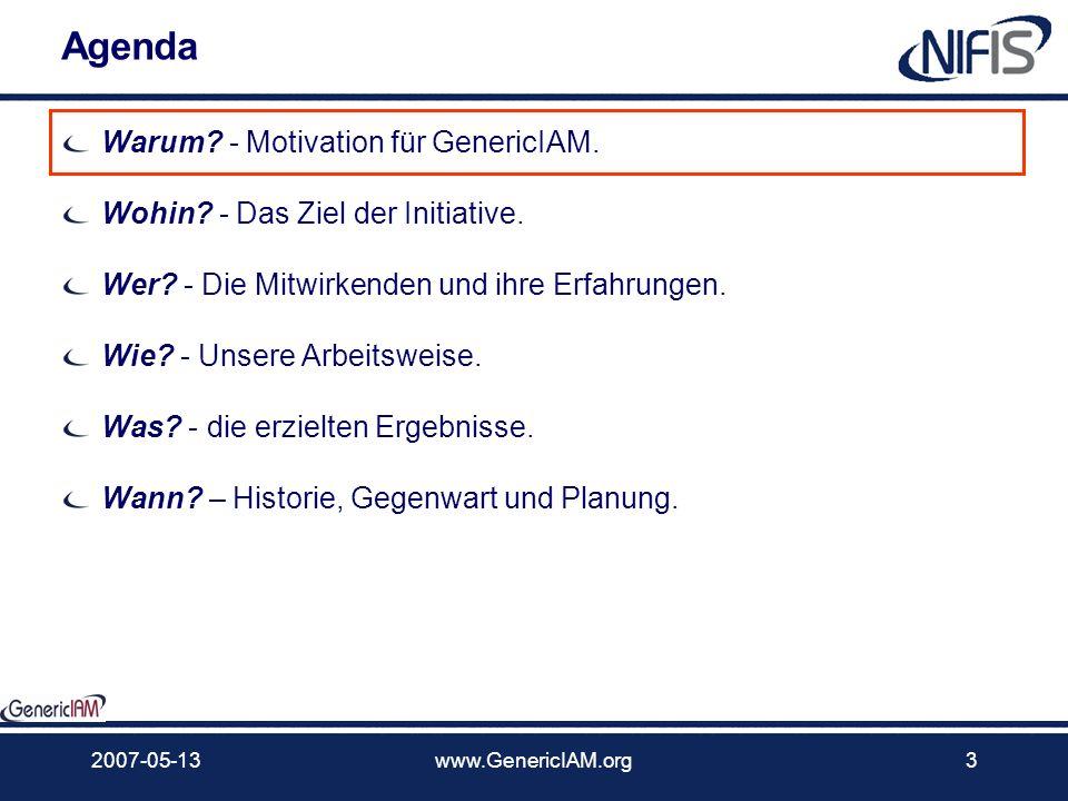 2007-05-13www.GenericIAM.org2 Fragen, die wir heute beantworten … Warum? - Motivation für GenericIAM. Wohin? - Das Ziel der Initiative. Wer? - Die Mit