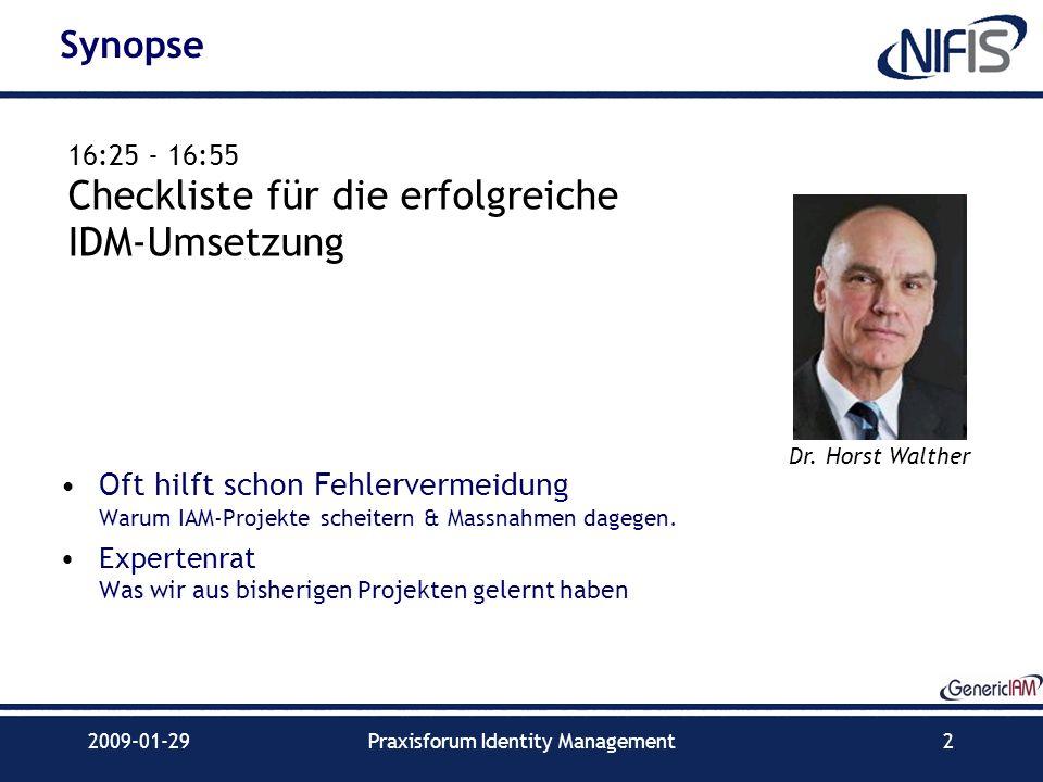2009-01-29Praxisforum Identity Management2 Synopse Oft hilft schon Fehlervermeidung Warum IAM-Projekte scheitern & Massnahmen dagegen. Expertenrat Was