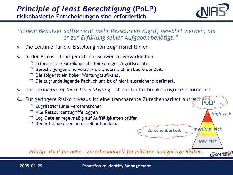 2009-01-29Praxisforum Identity Management Principle of least Berechtigung (PoLP) risikobasierte Entscheidungen sind erforderlich Einem Benutzer sollte
