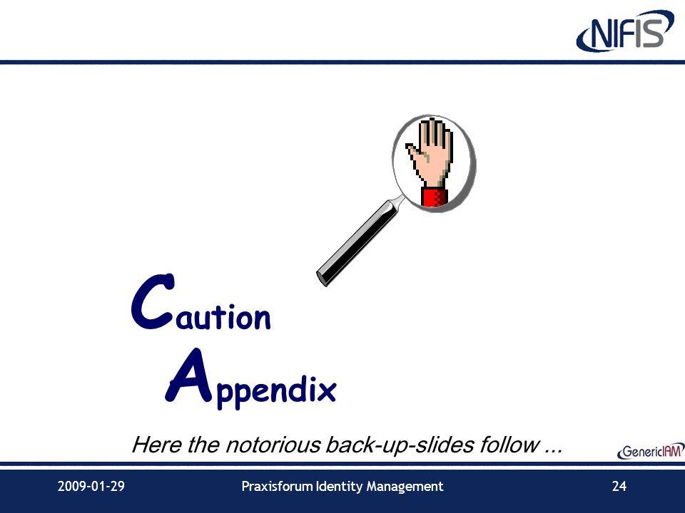 2009-01-29Praxisforum Identity Management24 C aution A ppendix Here the notorious back-up-slides follow...