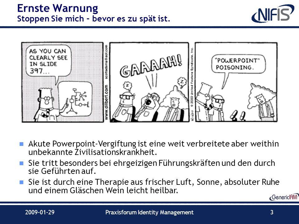 2009-01-29Praxisforum Identity Management3 Ernste Warnung Stoppen Sie mich – bevor es zu spät ist. Akute Powerpoint-Vergiftung ist eine weit verbreite