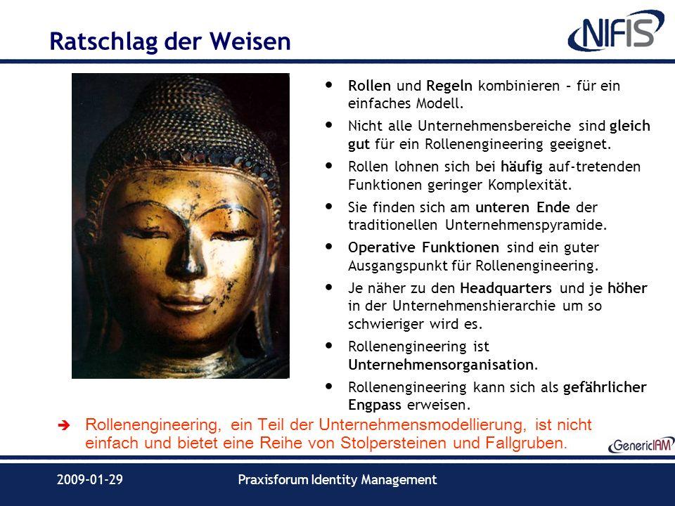 2009-01-29Praxisforum Identity Management Ratschlag der Weisen Rollen und Regeln kombinieren – für ein einfaches Modell. Nicht alle Unternehmensbereic