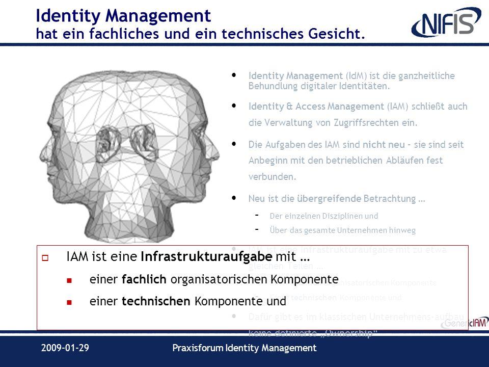 2009-01-29Praxisforum Identity Management Identity Management hat ein fachliches und ein technisches Gesicht. Identity Management (IdM) ist die ganzhe