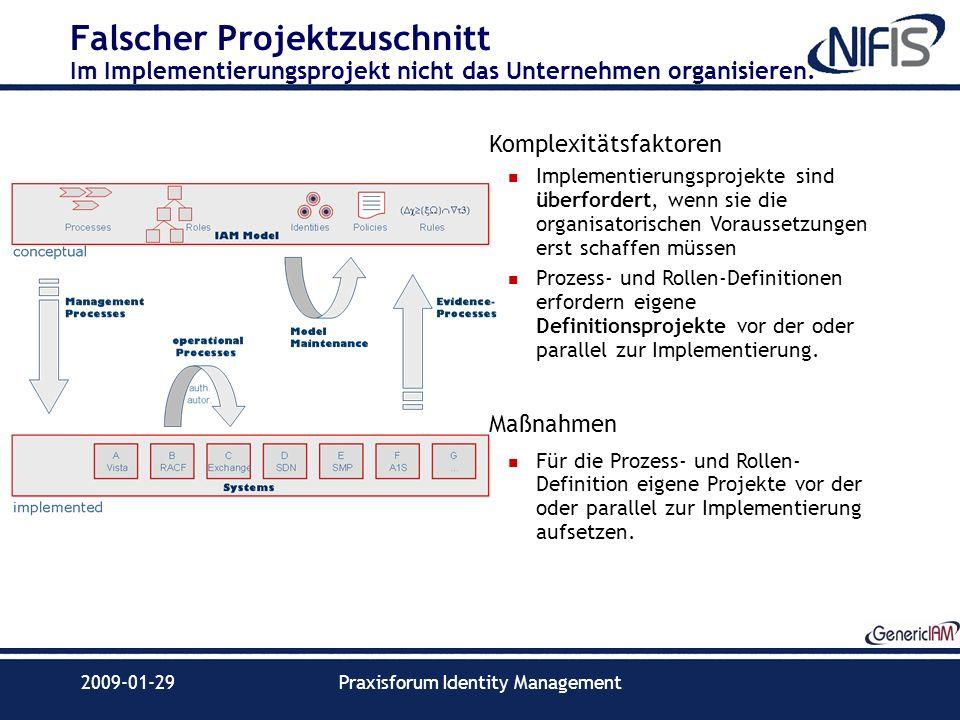2009-01-29Praxisforum Identity Management Falscher Projektzuschnitt Im Implementierungsprojekt nicht das Unternehmen organisieren. Komplexitätsfaktore