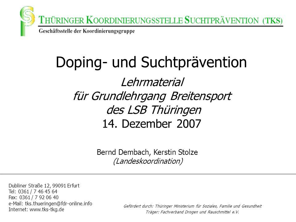 Doping- und Suchtprävention Lehrmaterial für Grundlehrgang Breitensport des LSB Thüringen 14. Dezember 2007 Dubliner Straße 12, 99091 Erfurt Tel: 0361