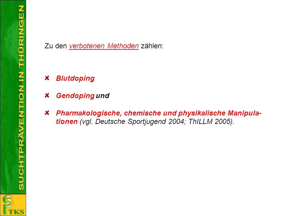 Blutdoping Gendoping und Pharmakologische, chemische und physikalische Manipula- tionen (vgl. Deutsche Sportjugend 2004; ThILLM 2005). Zu den verboten