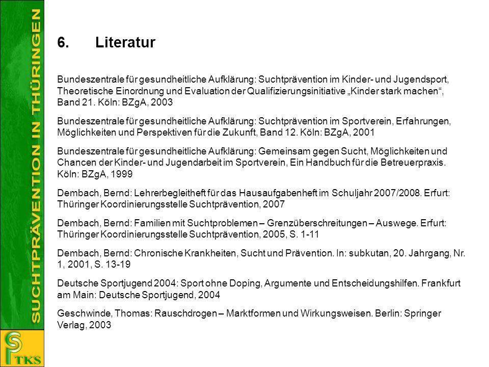 6.Literatur Bundeszentrale für gesundheitliche Aufklärung: Suchtprävention im Kinder- und Jugendsport, Theoretische Einordnung und Evaluation der Qual