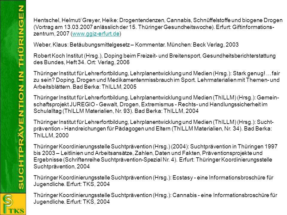 Hentschel, Helmut/ Greyer, Heike: Drogentendenzen, Cannabis, Schnüffelstoffe und biogene Drogen (Vortrag am 13.03.2007 anlässlich der 15. Thüringer Ge