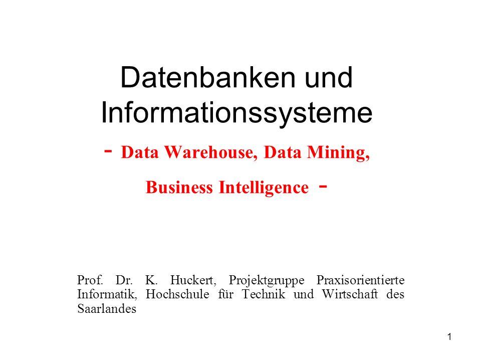 1 Datenbanken und Informationssysteme - Data Warehouse, Data Mining, Business Intelligence - Prof. Dr. K. Huckert, Projektgruppe Praxisorientierte Inf