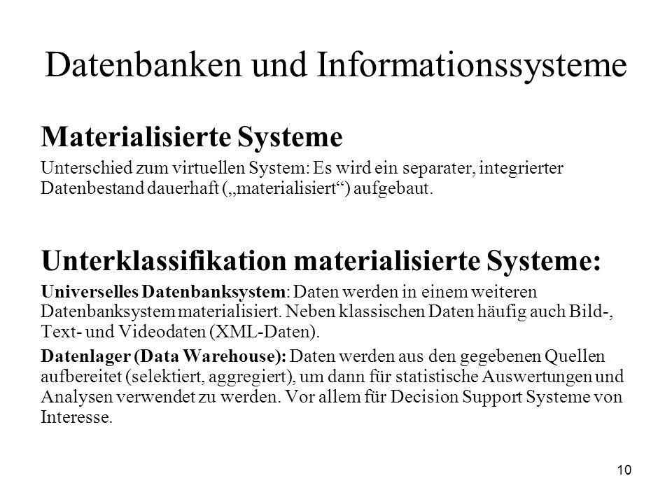 10 Datenbanken und Informationssysteme Materialisierte Systeme Unterschied zum virtuellen System: Es wird ein separater, integrierter Datenbestand dau