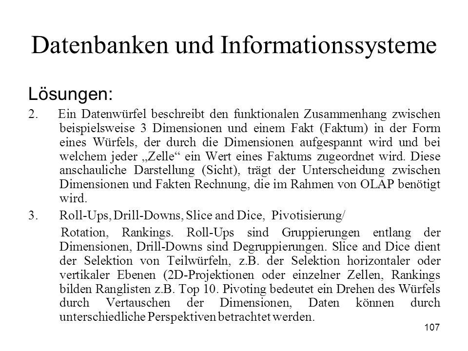 107 Datenbanken und Informationssysteme Lösungen: 2. Ein Datenwürfel beschreibt den funktionalen Zusammenhang zwischen beispielsweise 3 Dimensionen un
