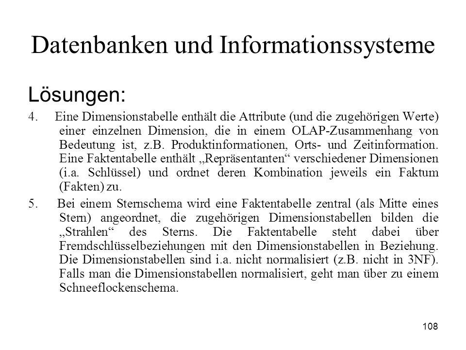 108 Datenbanken und Informationssysteme Lösungen: 4. Eine Dimensionstabelle enthält die Attribute (und die zugehörigen Werte) einer einzelnen Dimensio
