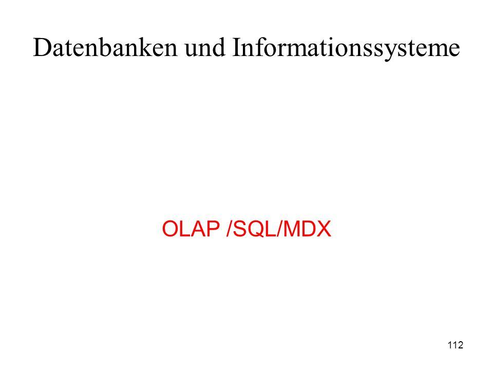 112 Datenbanken und Informationssysteme OLAP /SQL/MDX