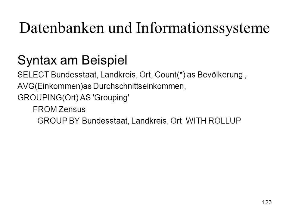 123 Datenbanken und Informationssysteme Syntax am Beispiel SELECT Bundesstaat, Landkreis, Ort, Count(*) as Bevölkerung, AVG(Einkommen)as Durchschnitts