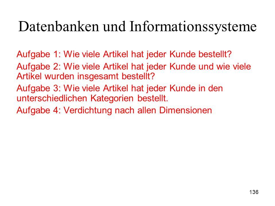 136 Datenbanken und Informationssysteme Aufgabe 1: Wie viele Artikel hat jeder Kunde bestellt? Aufgabe 2: Wie viele Artikel hat jeder Kunde und wie vi