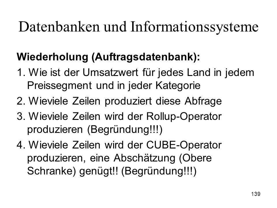 139 Datenbanken und Informationssysteme Wiederholung (Auftragsdatenbank): 1. Wie ist der Umsatzwert für jedes Land in jedem Preissegment und in jeder