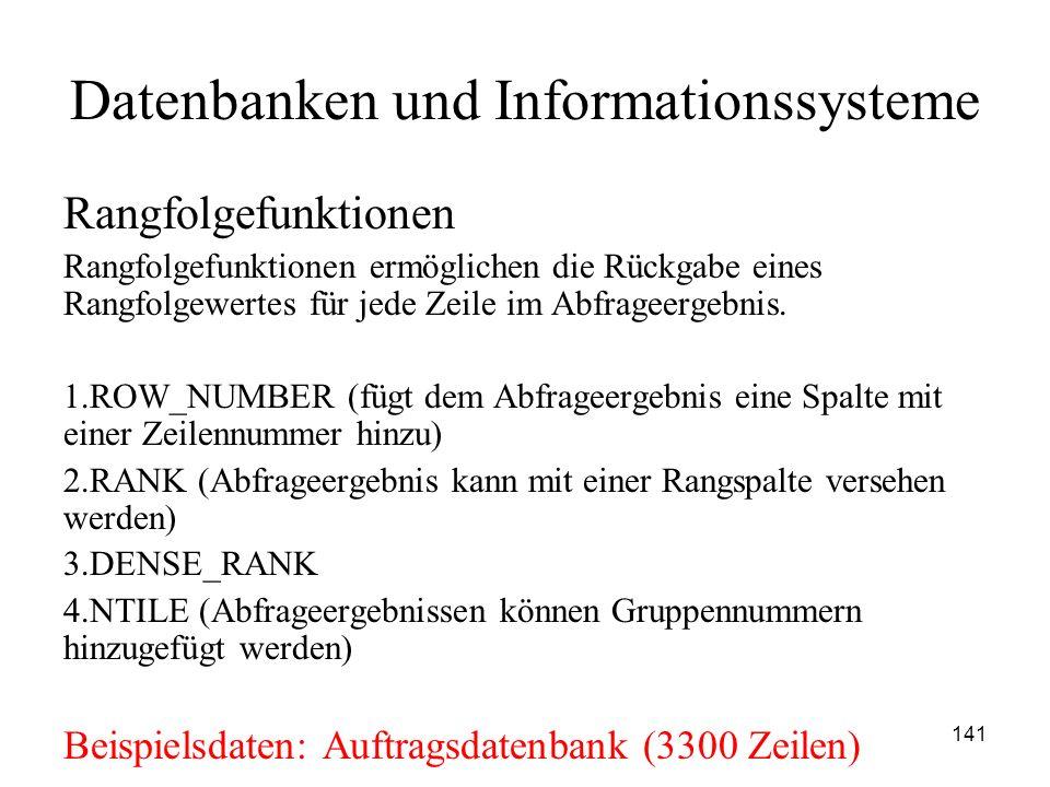 141 Datenbanken und Informationssysteme Rangfolgefunktionen Rangfolgefunktionen ermöglichen die Rückgabe eines Rangfolgewertes für jede Zeile im Abfra