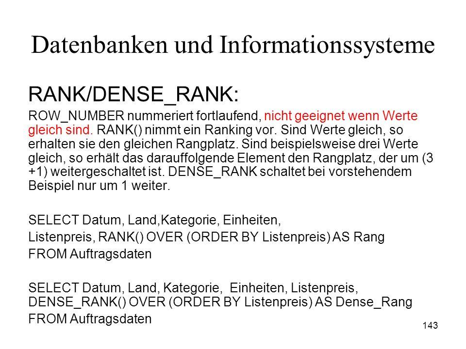 143 Datenbanken und Informationssysteme RANK/DENSE_RANK: ROW_NUMBER nummeriert fortlaufend, nicht geeignet wenn Werte gleich sind. RANK() nimmt ein Ra