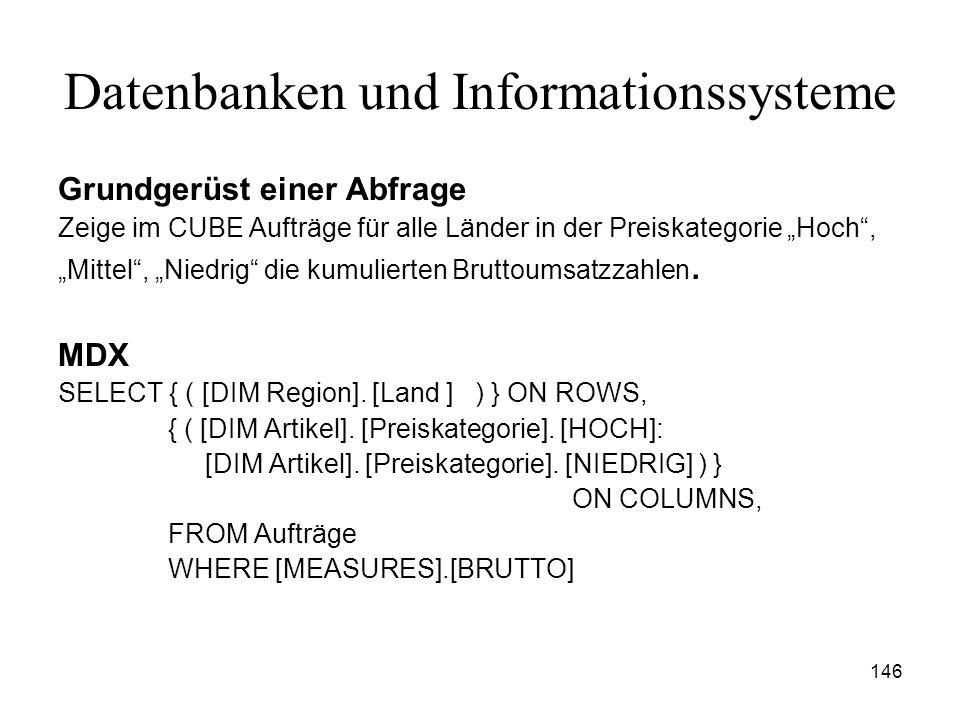 146 Datenbanken und Informationssysteme Grundgerüst einer Abfrage Zeige im CUBE Aufträge für alle Länder in der Preiskategorie Hoch, Mittel, Niedrig d