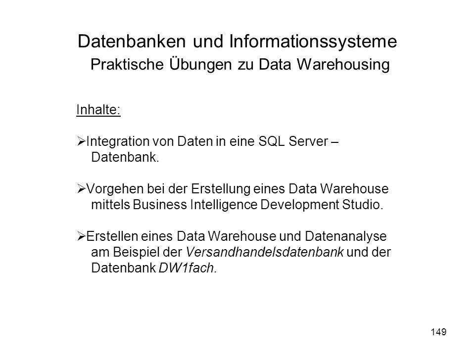 149 Datenbanken und Informationssysteme Praktische Übungen zu Data Warehousing Inhalte: Integration von Daten in eine SQL Server – Datenbank. Vorgehen