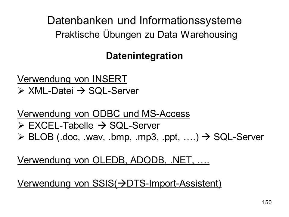 150 Datenbanken und Informationssysteme Praktische Übungen zu Data Warehousing Datenintegration Verwendung von INSERT XML-Datei SQL-Server Verwendung