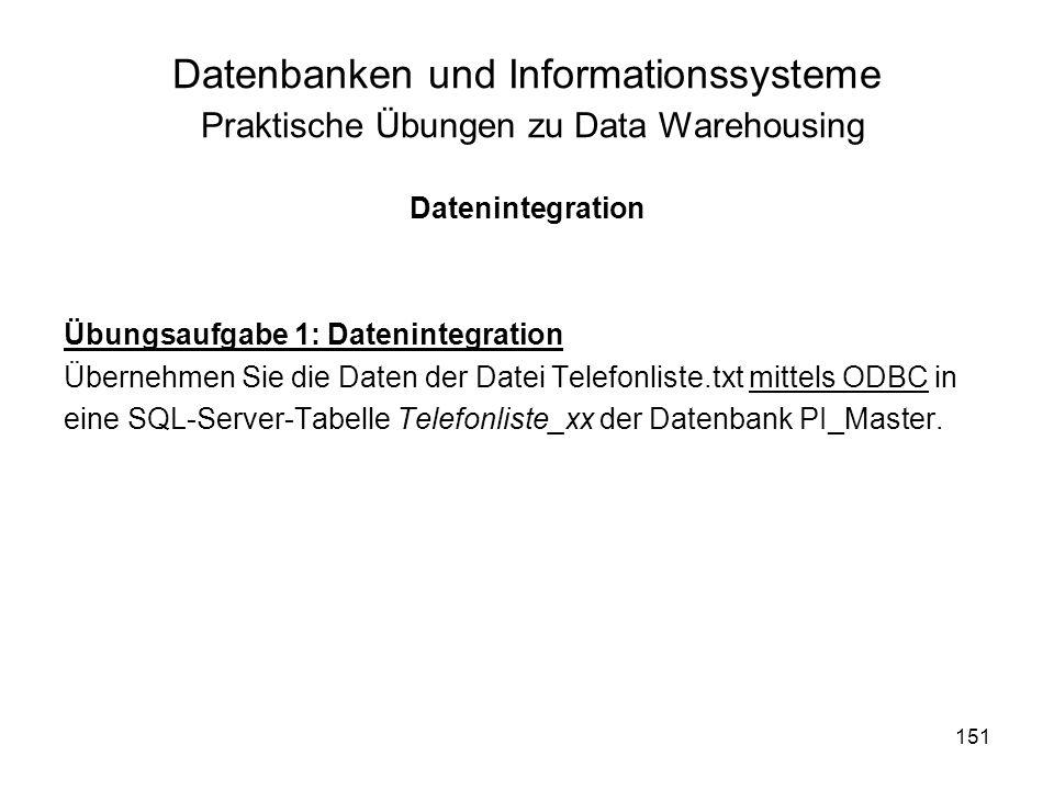 151 Datenbanken und Informationssysteme Praktische Übungen zu Data Warehousing Datenintegration Übungsaufgabe 1: Datenintegration Übernehmen Sie die D