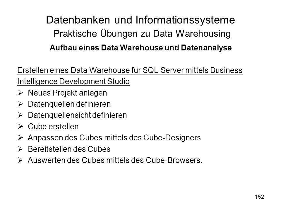 152 Datenbanken und Informationssysteme Praktische Übungen zu Data Warehousing Aufbau eines Data Warehouse und Datenanalyse Erstellen eines Data Wareh